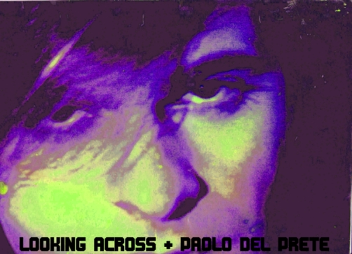 PAOLO DEL PRETE : LOOKING ACROSS!!!!